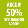 Akcija - 50% veći bonusni bodovi!